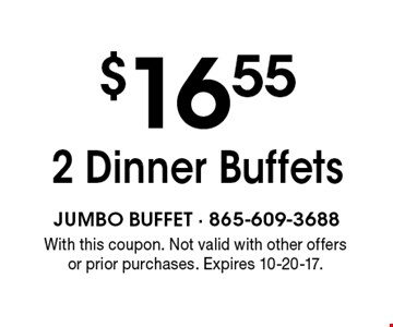 $16.55 2 Dinner Buffets. With this coupon. Not valid with other offers or prior purchases. Expires 10-20-17.