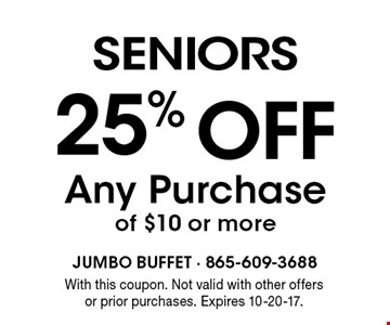 seniors 25%off Any Purchase of $10 or more. With this coupon. Not valid with other offers or prior purchases. Expires 10-20-17.