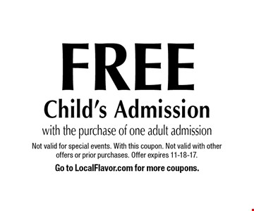 Free Child's Admission with the purchase of one adult admission. Not valid for special events. With this coupon. Not valid with other offers or prior purchases. Offer expires 11-18-17.