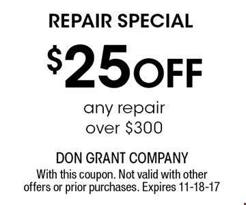 $25 Off REPAIR SPECIAL. With this coupon. Not valid with other offers or prior purchases. Expires 11-18-17