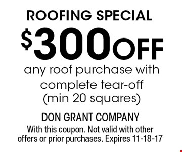 $300 Off ROOFING SPECIAL. With this coupon. Not valid with other offers or prior purchases. Expires 11-18-17
