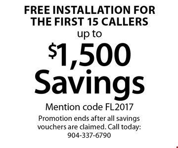 Free Installation for the first 15 callers up to $1,500SavingsMention code FL2017. Promotion ends after all savings vouchers are claimed. Call today: 904-337-6790