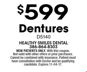$599 DenturesD5140. NEW PATIENTS ONLY. With this coupon.