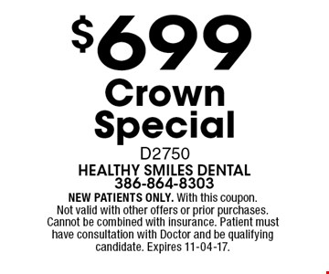 $699 CrownSpecialD2750. NEW PATIENTS ONLY. With this coupon.