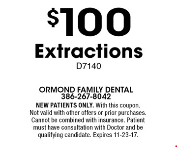$100 Extractions D7140. NEW PATIENTS ONLY. With this coupon. Not valid with other offers or prior purchases. Cannot be combined with insurance. Patient must have consultation with Doctor and be qualifying candidate. Expires 11-23-17.