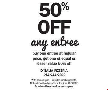50%off any entreebuy one entree at regular price, get one of equal or lesser value 50% off. With this coupon. Excludes lunch specials. Not valid with other offers. Expires 12/31/17.Go to LocalFlavor.com for more coupons.