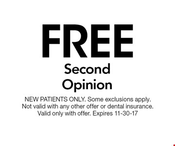 Free SecondOpinion. NEW PATIENTS ONLY. Some exclusions apply. Not valid with any other offer or dental insurance. Valid only with offer. Expires 11-30-17