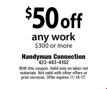 $50 off any work$300 or more. With this coupon. Valid only on labor not materials. Not valid with other offers or prior services. Offer expires 11-18-17.
