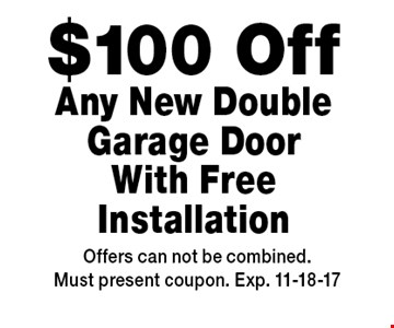 $100 Off Any New Double Garage Door With Free Installation. Offers can not be combined.Must present coupon. Exp. 11-18-17
