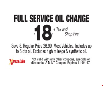 $18 .99 + Tax and Shop Fee Full Service Oil Change Save $8. Regular Price $26.99. Most Vehicles. Includes up to 5 qts oil. Excludes high mileage & synthetic oil.. Not valid with any other coupons, specials or discounts. A MINT Coupon. Expires 11-04-17.