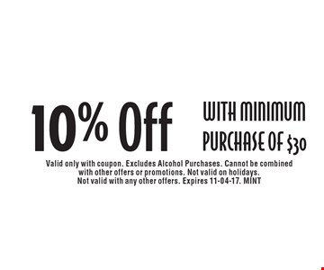10% Off with Minimum Purchase of $30. Valid only with coupon. Excludes Alcohol Purchases. Cannot be combined with other offers or promotions. Not valid on holidays. Not valid with any other offers. Expires 11-04-17. MINT