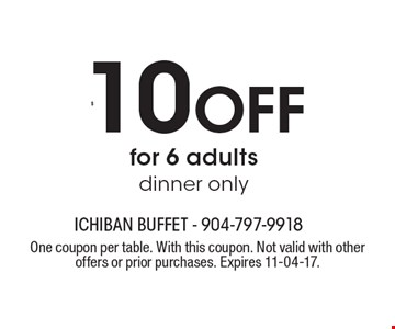 $10 Off for 6 adults dinner only. One coupon per table. With this coupon. Not valid with other offers or prior purchases. Expires 11-04-17.