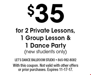 $35 for 2 Private Lessons, 1 Group Lesson & 1 Dance Party(new students only). With this coupon. Not valid with other offers or prior purchases. Expires 11-17-17.