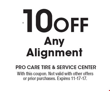 $10 OFF Any Alignment. With this coupon. Not valid with other offers or prior purchases. Expires 11-17-17.