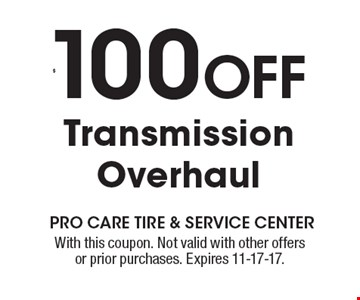 $100 OFF Transmission Overhaul. With this coupon. Not valid with other offers or prior purchases. Expires 11-17-17.