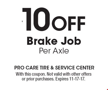 $10 OFF Brake Job Per Axle. With this coupon. Not valid with other offers or prior purchases. Expires 11-17-17.