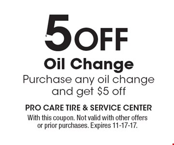 $5 OFF Oil Change. Purchase any oil change and get $5 off. With this coupon. Not valid with other offers or prior purchases. Expires 11-17-17.