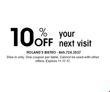10 % Off your next visit. Dine in only. One coupon per table. Cannot be used with other offers. Expires 11-17-17.