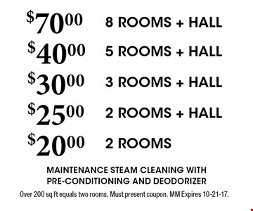 $70.00 8 ROOMS + HALL. Over 200 sq ft equals two rooms. Must present coupon. MM Expires 10-21-17.