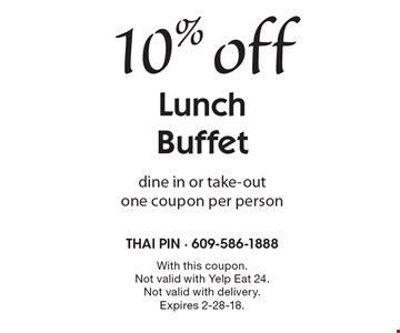 10% off Lunch Buffet. Dine in or take-out. One coupon per person. With this coupon. Not valid with Yelp Eat 24. Not valid with delivery. Expires 2-28-18.