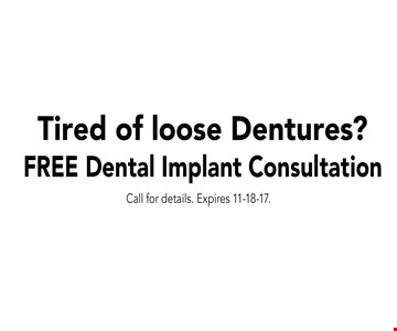 Tired of loose Dentures? FREE Dental Implant Consultation. Call for details. Expires 11-18-17.