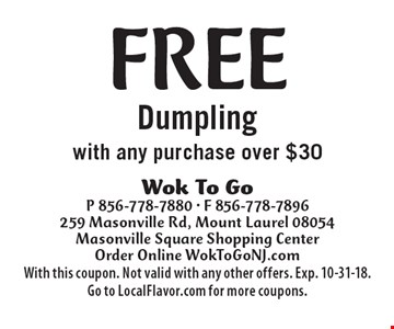 Free Dumpling with any purchase over $30. With this coupon. Not valid with any other offers. Exp. 10-31-18. Go to LocalFlavor.com for more coupons.