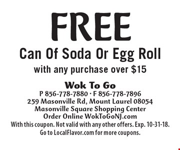 Free Can Of Soda Or Egg Roll with any purchase over $15. With this coupon. Not valid with any other offers. Exp. 10-31-18. Go to LocalFlavor.com for more coupons.