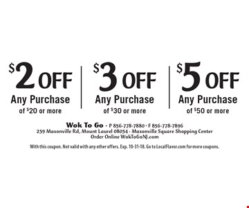 $5 off Any Purchase of $50 or more OR $3 off Any Purchase of $30 or more OR $2 off Any Purchase of $20 or more. With this coupon. Not valid with any other offers. Exp. 10-31-18. Go to LocalFlavor.com for more coupons.