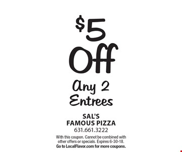 $5 Off Any 2 Entrees. With this coupon. Cannot be combined with other offers or specials. Expires 6-30-18. Go to LocalFlavor.com for more coupons.