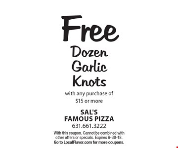 Free Dozen Garlic Knots with any purchase of $15 or more. With this coupon. Cannot be combined with other offers or specials. Expires 6-30-18. Go to LocalFlavor.com for more coupons.