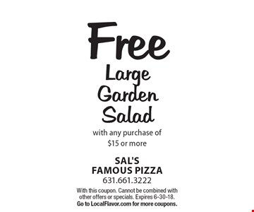 Free Large Garden Salad with any purchase of $15 or more. With this coupon. Cannot be combined with other offers or specials. Expires 6-30-18. Go to LocalFlavor.com for more coupons.