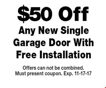$50 Off Any New Single Garage Door With Free Installation. Offers can not be combined.Must present coupon. Exp. 11-17-17