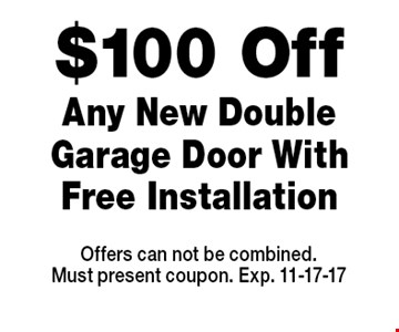 $100 Off Any New Double Garage Door With Free Installation. Offers can not be combined.Must present coupon. Exp. 11-17-17