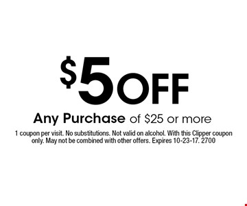 $5 Off Any Purchase of $25 or more. 1 coupon per visit. No substitutions. Not valid on alcohol. With this Clipper coupon only. May not be combined with other offers. Expires 10-23-17. 2700