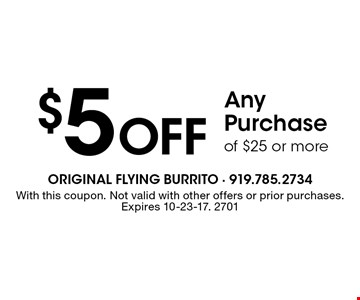 $5 Off Any Purchase of $25 or more. With this coupon. Not valid with other offers or prior purchases. Expires 10-23-17. 2701