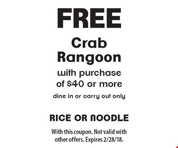 Free Crab Rangoon with purchase of $40 or more. Dine in or carry out only. With this coupon. Not valid with other offers. Expires 2/28/18.