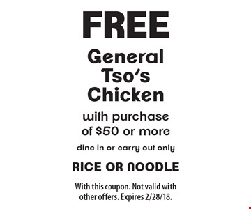 Free General Tso's Chicken with purchase of $50 or more. Dine in or carry out only. With this coupon. Not valid with other offers. Expires 2/28/18.