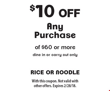 $10 off Any Purchase of $60 or more. Dine in or carry out only. With this coupon. Not valid with other offers. Expires 2/28/18.