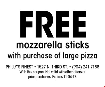 Free mozzarella sticks with purchase of large pizza. Philly's Finest - 1527 N. Third St. - (904) 241-7188With this coupon. Not valid with other offers or prior purchases. Expires 11-04-17.