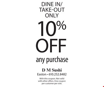 10% off any purchase. Dine in/Take-Out only. With this coupon. Not valid