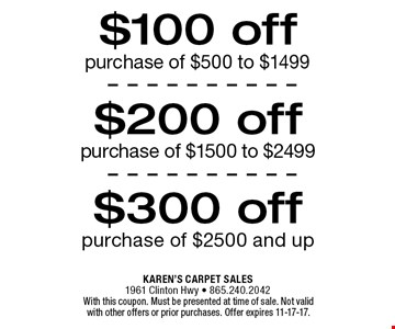 $100 off purchase of $500 to $1499. With this coupon. Must be presented at time of sale. Not valid with other offers or prior purchases. Offer expires 11-17-17.