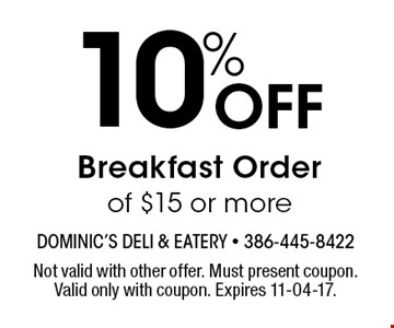 10% Off Breakfast Order of $15 or more. Not valid with other offer. Must present coupon. Valid only with coupon. Expires 11-04-17.
