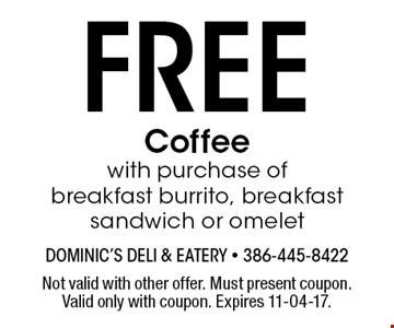 FREE Coffeewith purchase ofbreakfast burrito, breakfast sandwich or omelet. Not valid with other offer. Must present coupon. Valid only with coupon. Expires 11-04-17.
