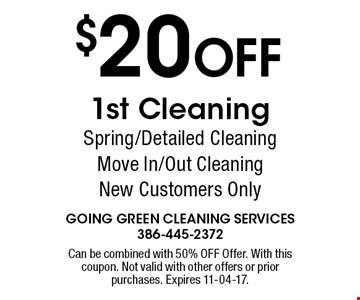 $20 OFF 1st Cleaning Spring/Detailed CleaningMove In/Out CleaningNew Customers Only. Can be combined with 50% OFF Offer. With this coupon. Not valid with other offers or prior purchases. Expires 11-04-17.