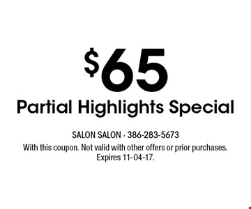 $65 Partial Highlights Special. With this coupon. Not valid with other offers or prior purchases. Expires 11-04-17.