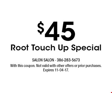 $45 Root Touch Up Special. With this coupon. Not valid with other offers or prior purchases. Expires 11-04-17.