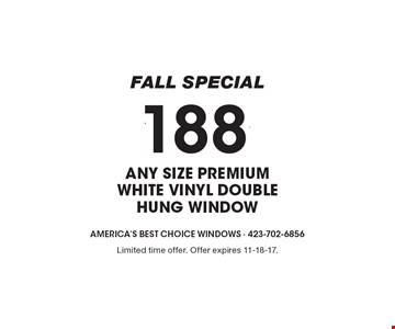 $188 * ANY SIZE PREMIUM WHITE VINYL DOUBLE HUNG WINDOW. Limited time offer. Offer expires 11-18-17.