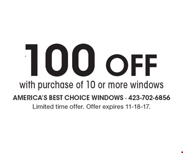 $100 OFF with purchase of 10 or more windows. Limited time offer. Offer expires 11-18-17.