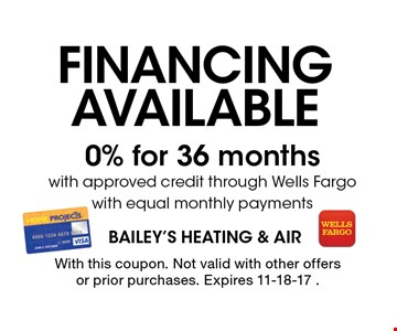 Financing available 0% for 36 months with approved credit through Wells Fargo with equal monthly payments. With this coupon. Not valid with other offers or prior purchases. Expires 11-18-17 .