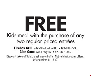 FREE Kids meal with the purchase of any two regular priced entrees. Discount taken off total. Must present offer. Not valid with other offers. Offer expires 11-18-17